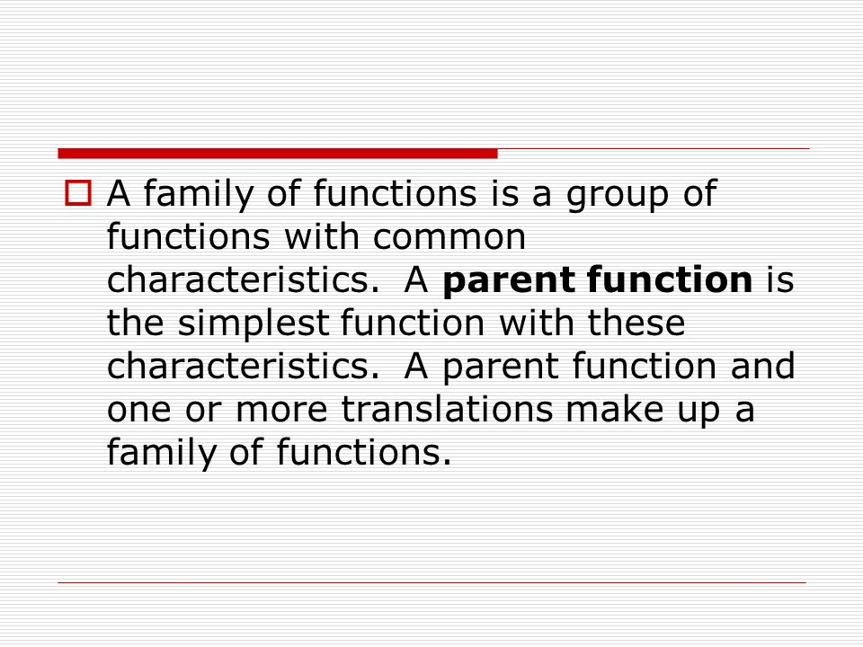 A family of functions is a group of functions with common characteristics.