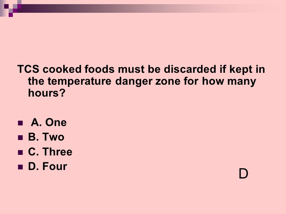 TCS cooked foods must be discarded if kept in the temperature danger zone for how many hours