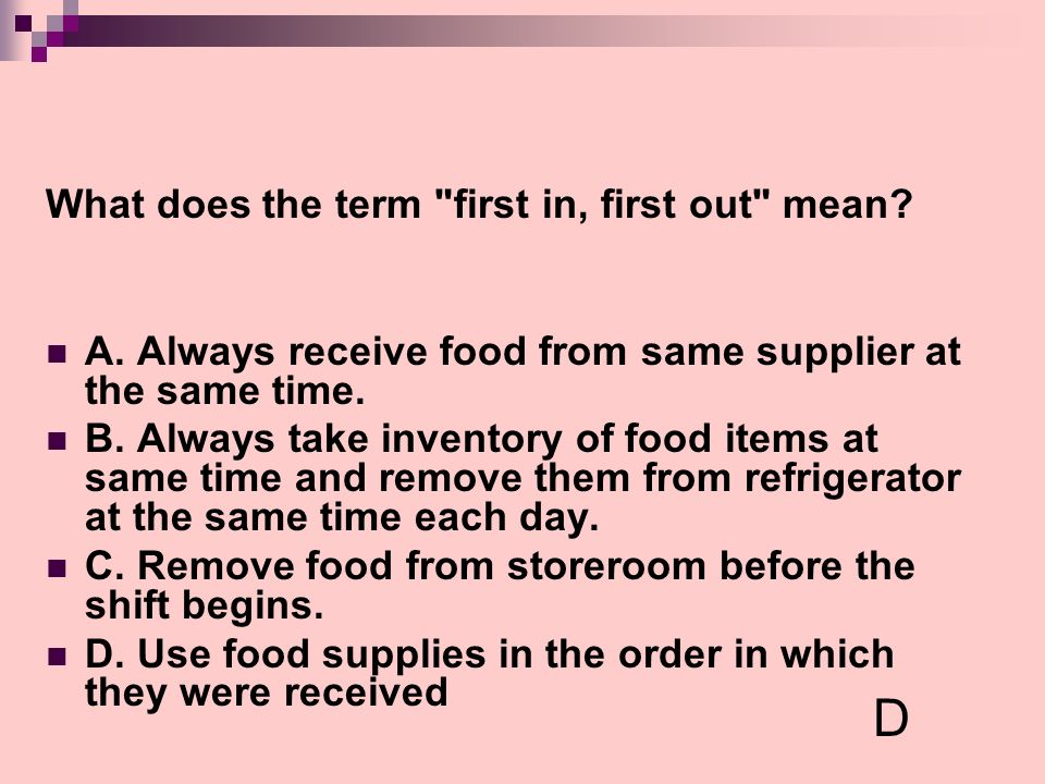 D What does the term first in, first out mean