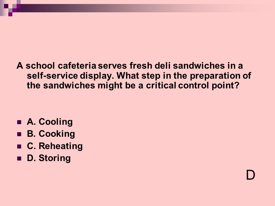 A school cafeteria serves fresh deli sandwiches in a self-service display. What step in the preparation of the sandwiches might be a critical control point