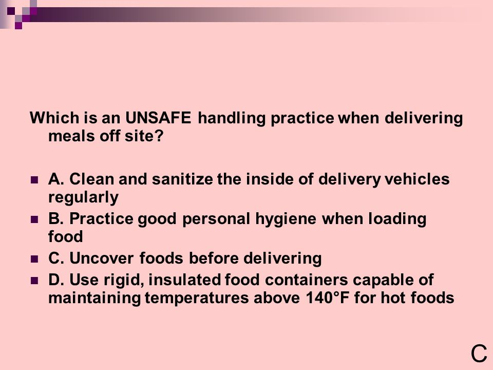 C Which is an UNSAFE handling practice when delivering meals off site