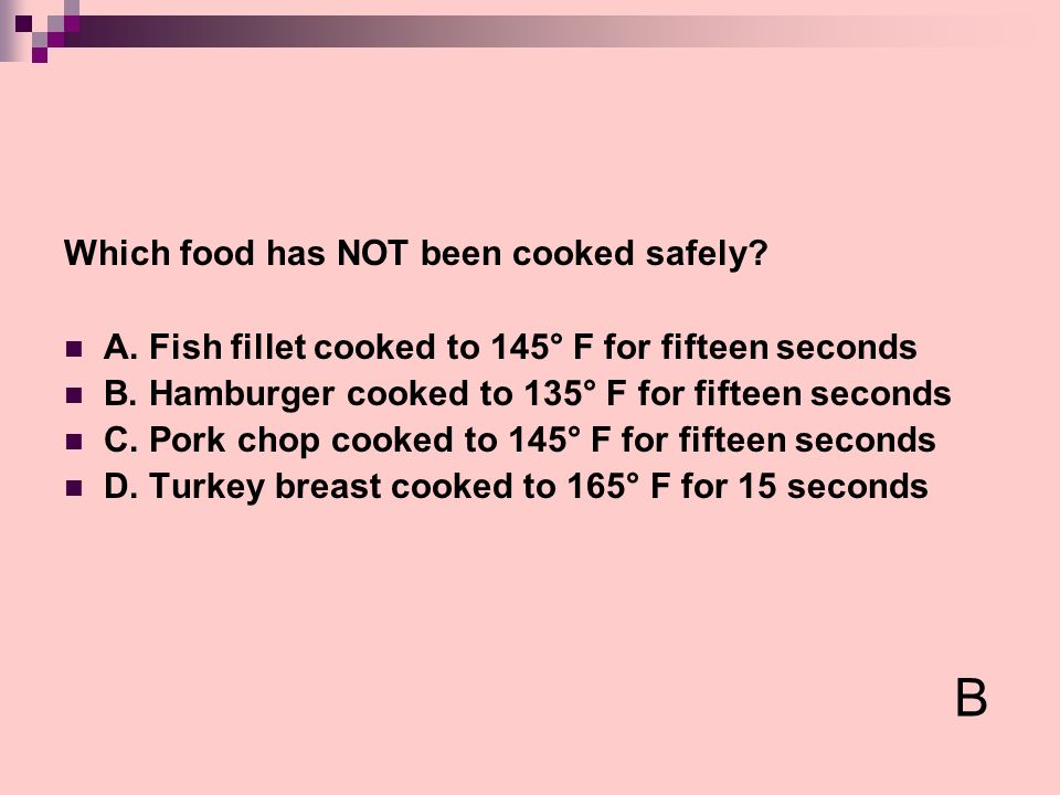 B Which food has NOT been cooked safely