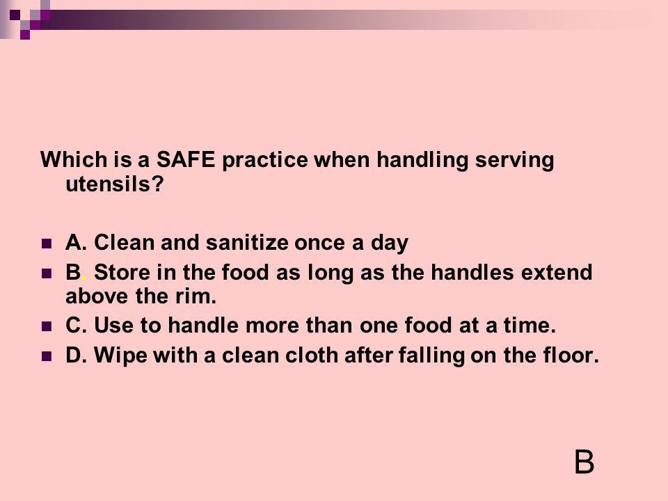 B Which is a SAFE practice when handling serving utensils