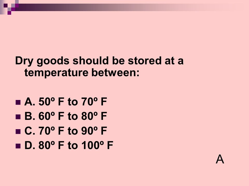 A Dry goods should be stored at a temperature between: