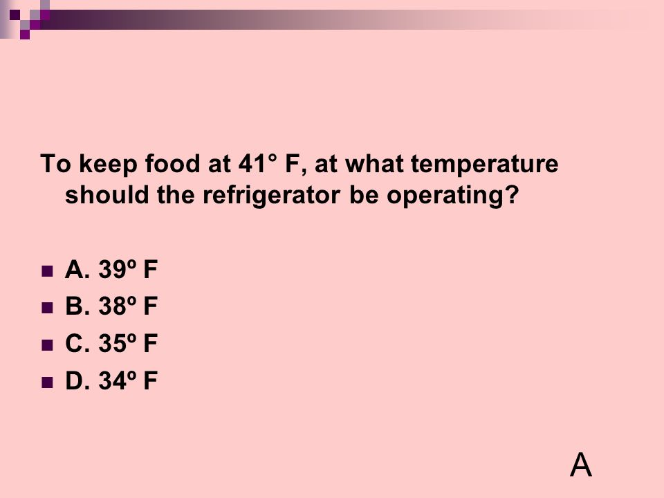 To keep food at 41° F, at what temperature should the refrigerator be operating