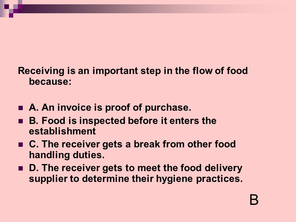 B Receiving is an important step in the flow of food because:
