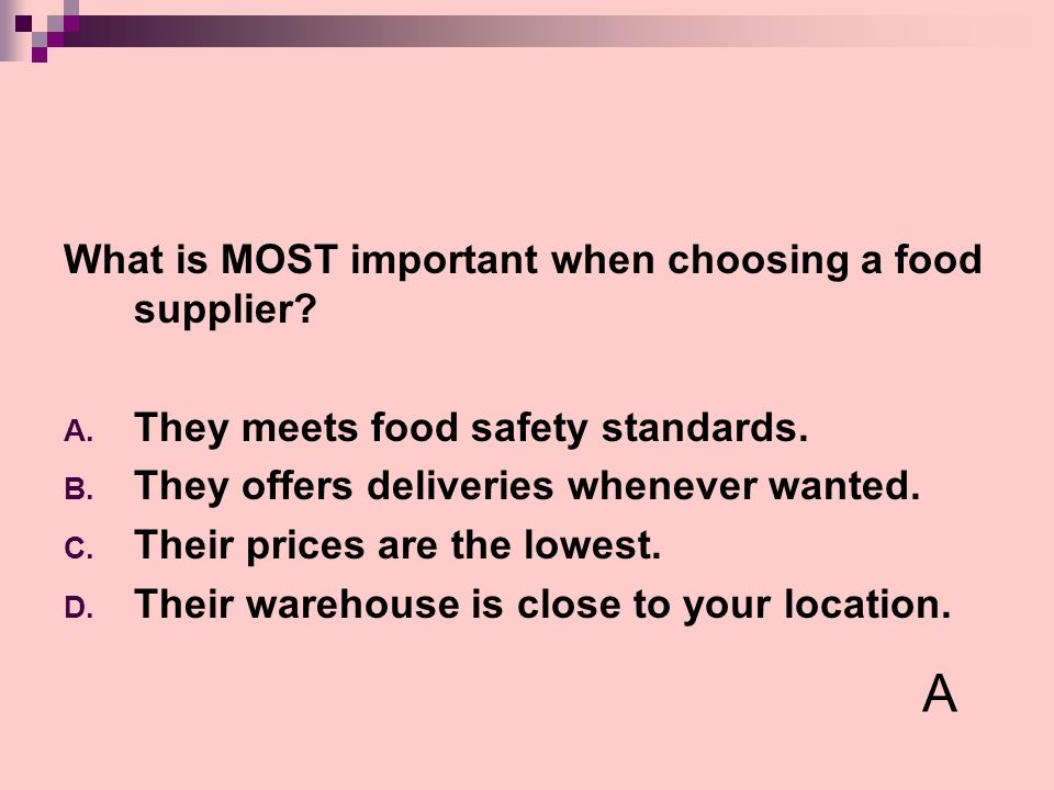 A What is MOST important when choosing a food supplier