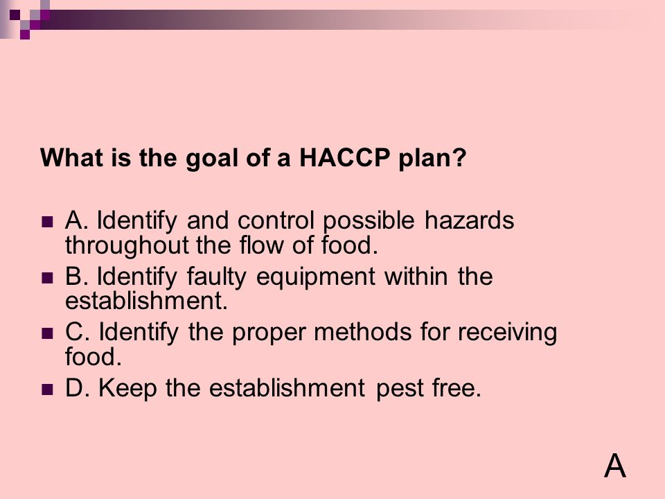 A What is the goal of a HACCP plan