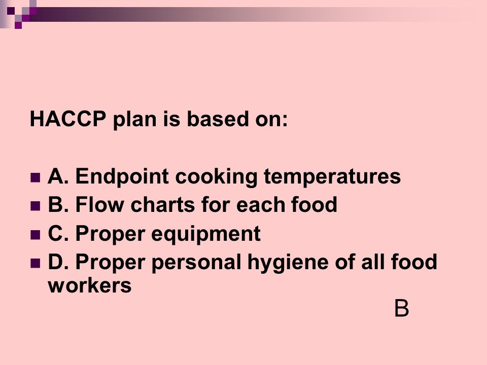 B HACCP plan is based on: A. Endpoint cooking temperatures