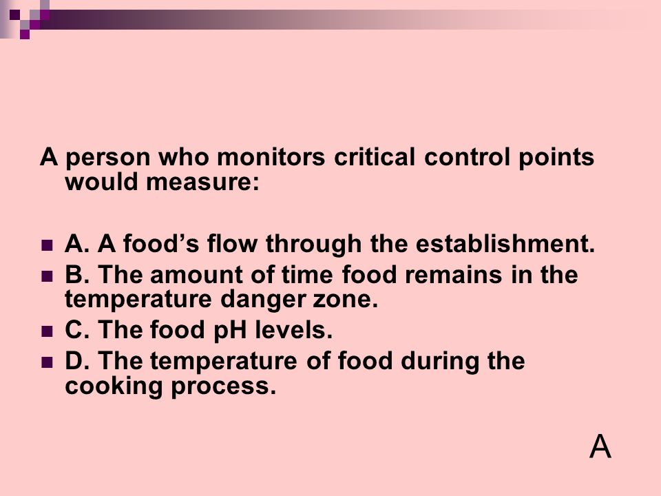 A A person who monitors critical control points would measure: