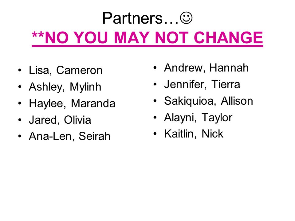 Partners… **NO YOU MAY NOT CHANGE