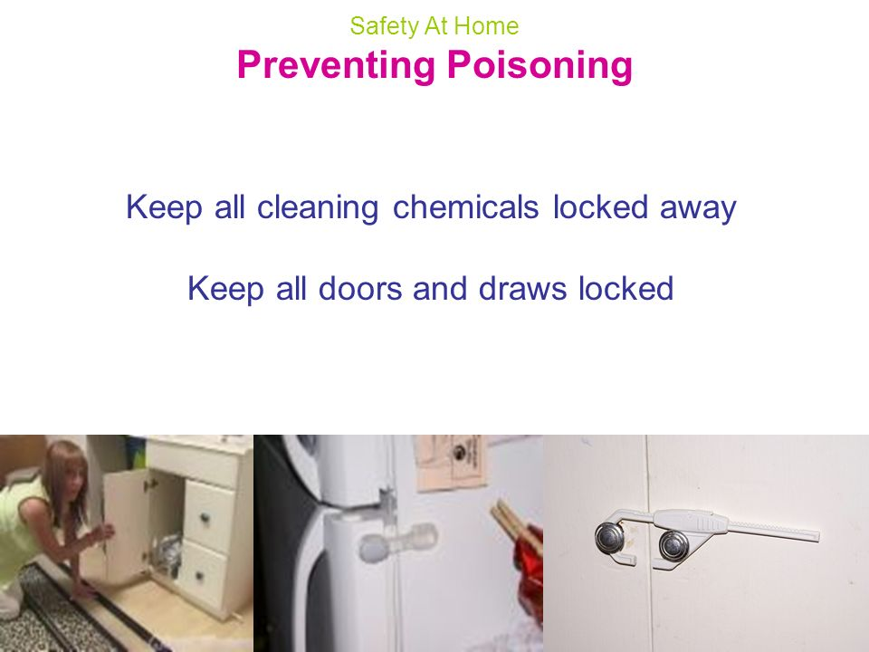 Preventing Poisoning Keep all cleaning chemicals locked away