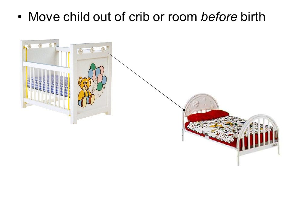 Move child out of crib or room before birth