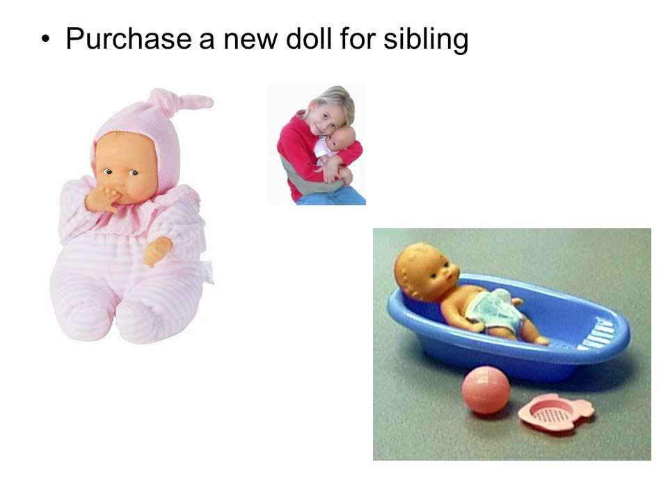 Purchase a new doll for sibling