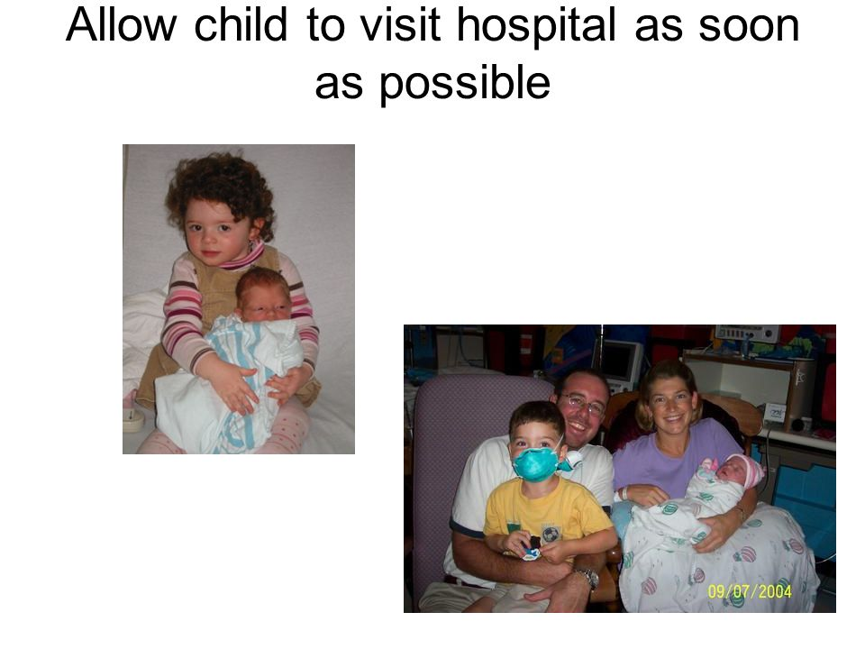 Allow child to visit hospital as soon as possible