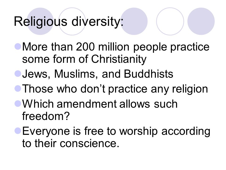 Religious diversity: More than 200 million people practice some form of Christianity. Jews, Muslims, and Buddhists.
