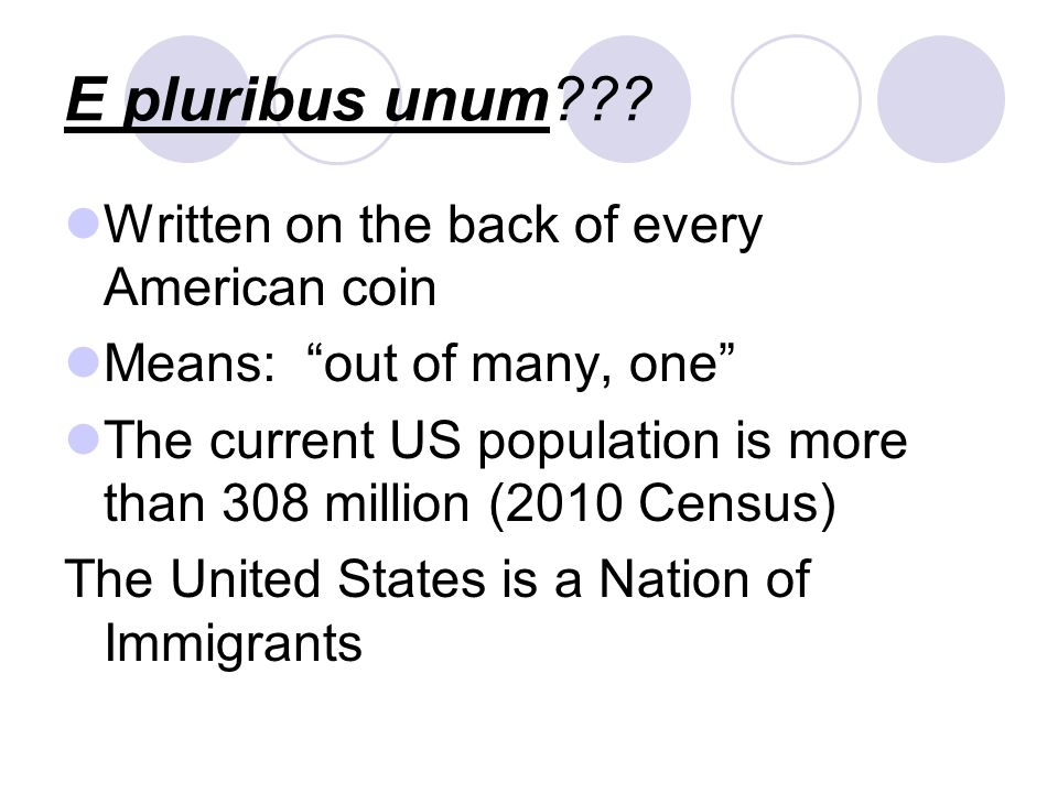 E pluribus unum Written on the back of every American coin