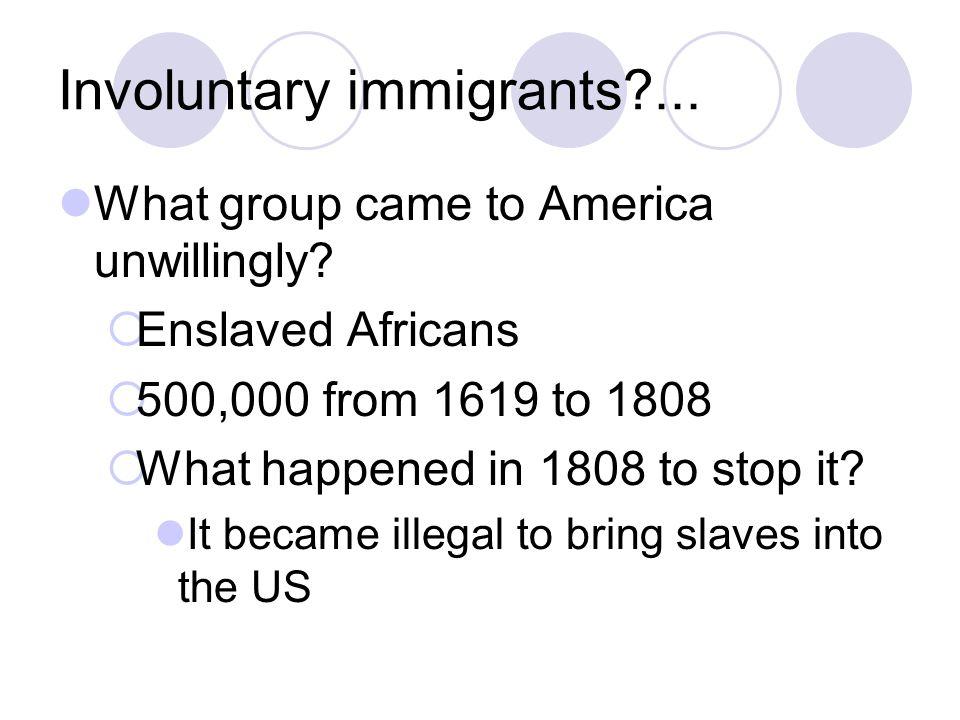 Involuntary immigrants ...