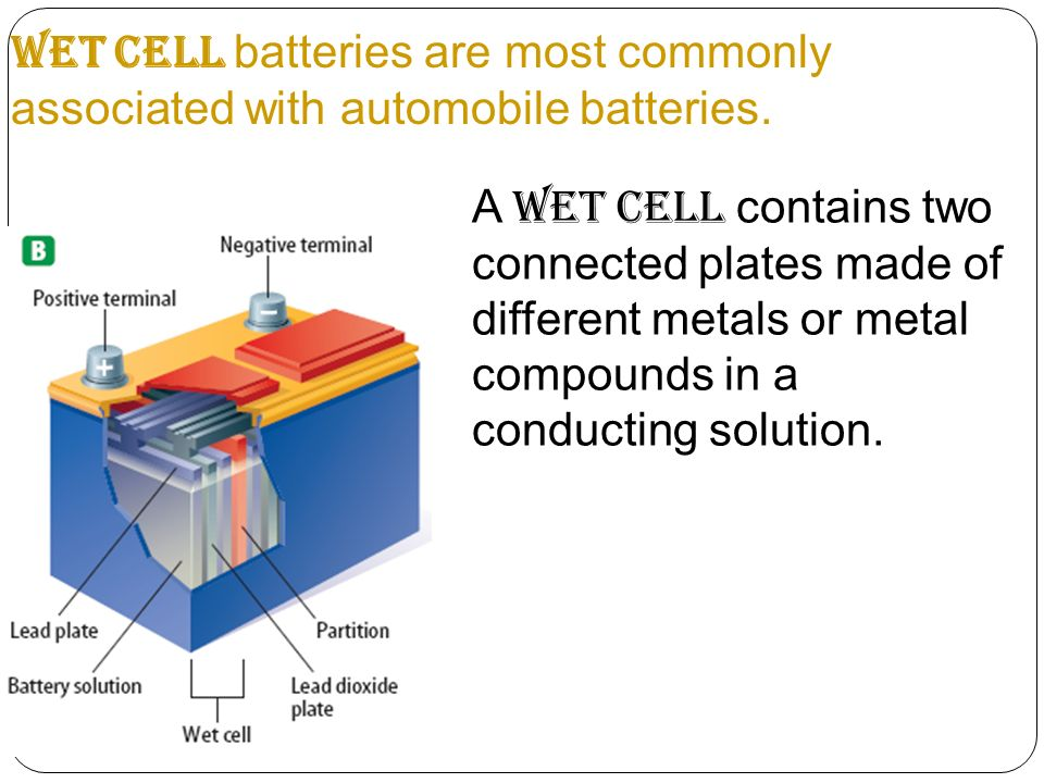 Wet cell batteries are most commonly associated with automobile batteries.