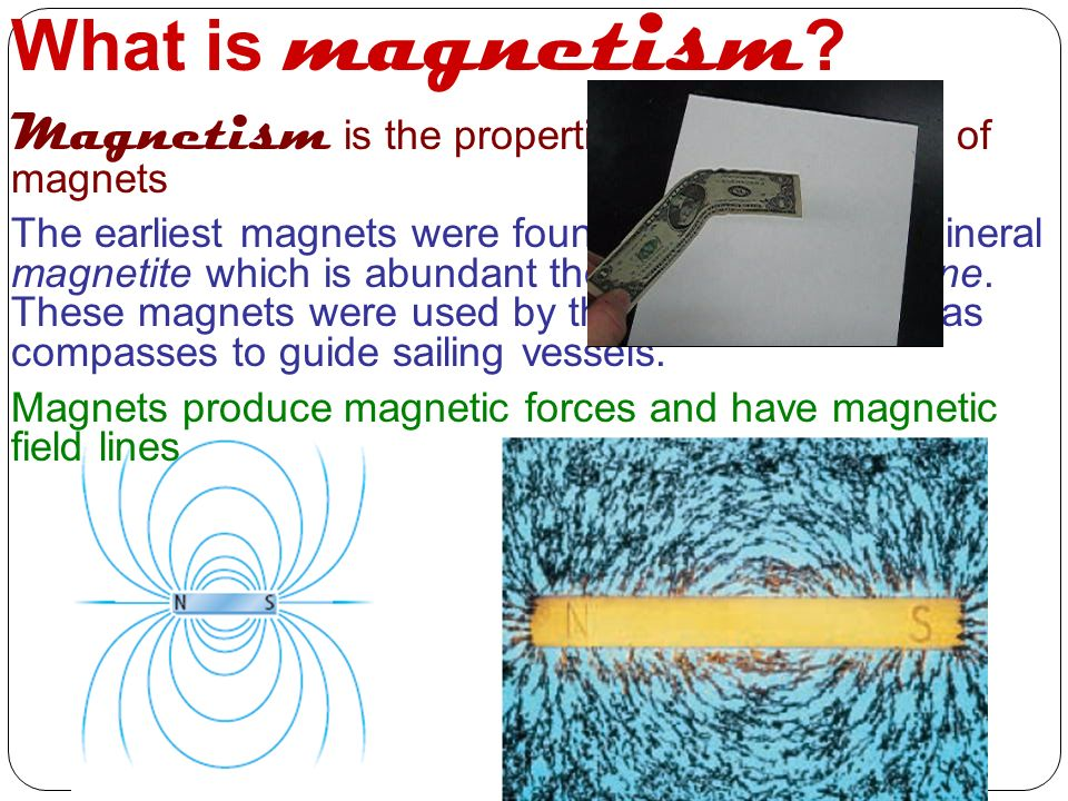 What is magnetism Magnetism is the properties and interactions of magnets.