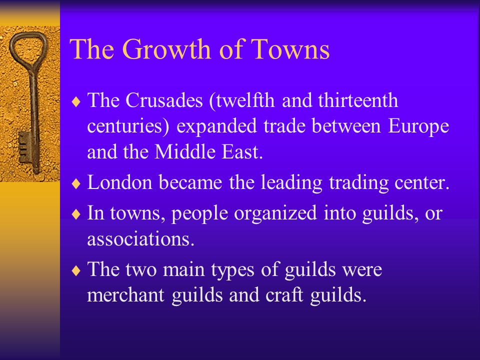 The Growth of Towns The Crusades (twelfth and thirteenth centuries) expanded trade between Europe and the Middle East.