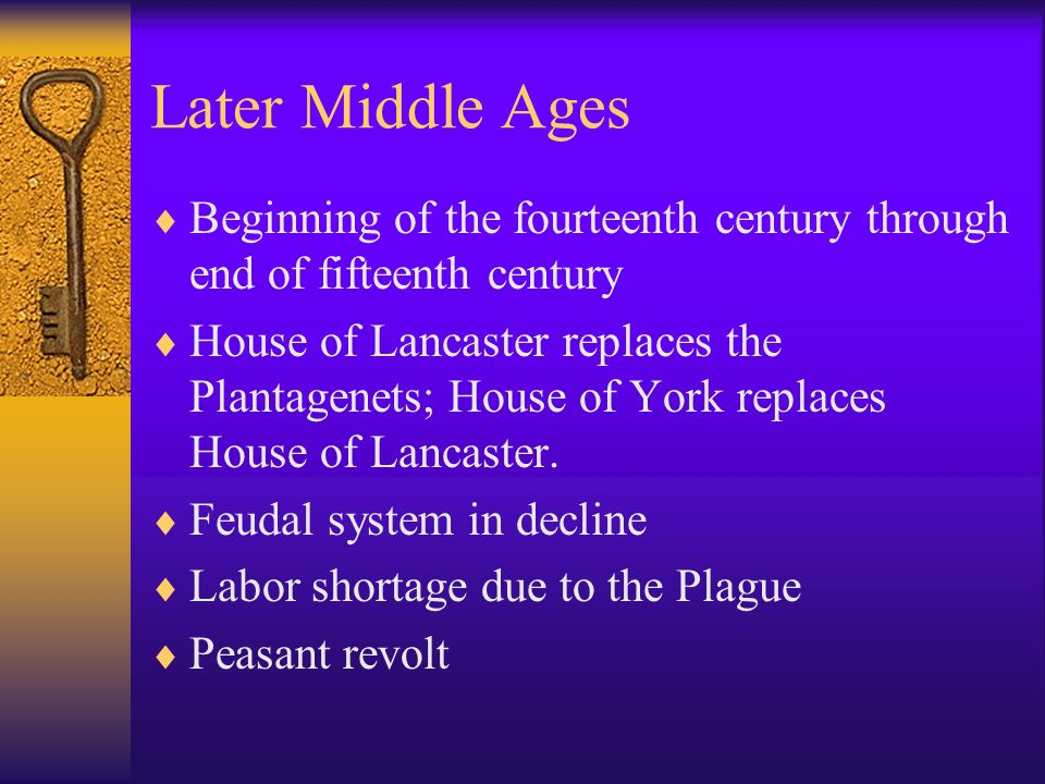 Later Middle Ages Beginning of the fourteenth century through end of fifteenth century.