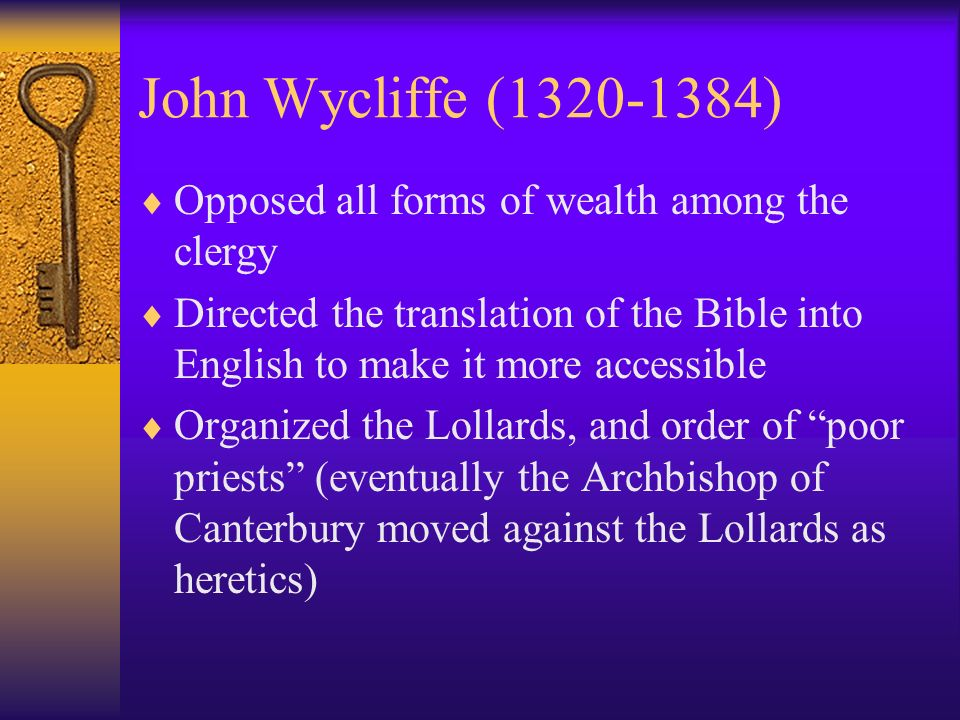 John Wycliffe ( ) Opposed all forms of wealth among the clergy