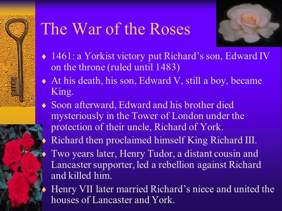 The War of the Roses 1461: a Yorkist victory put Richard's son, Edward IV on the throne (ruled until 1483)