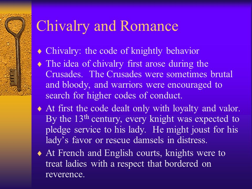 Chivalry and Romance Chivalry: the code of knightly behavior
