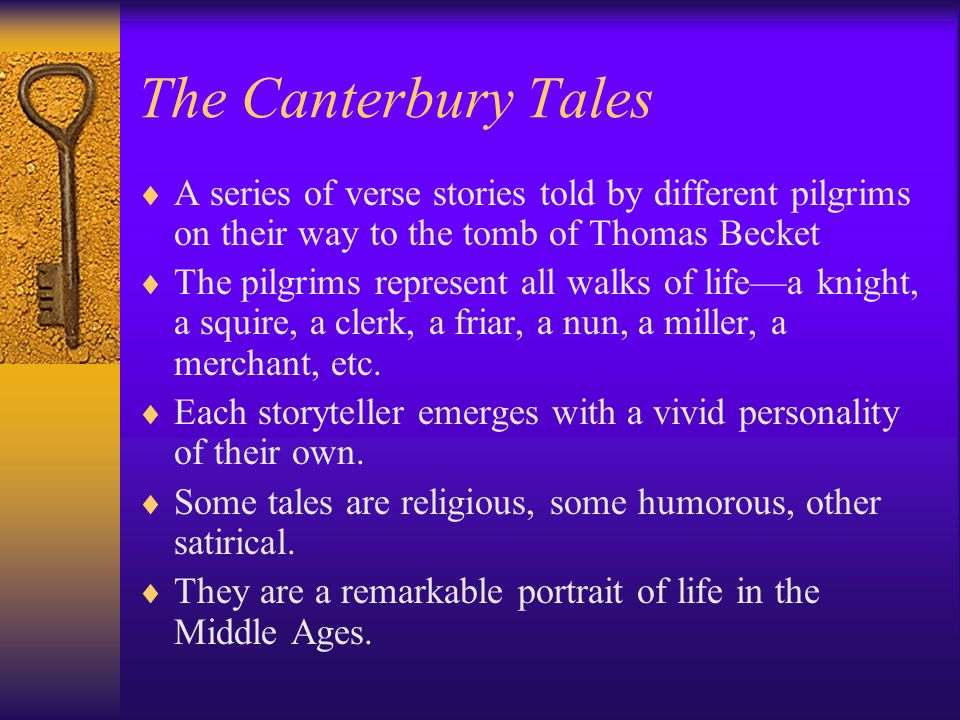 The Canterbury Tales A series of verse stories told by different pilgrims on their way to the tomb of Thomas Becket.