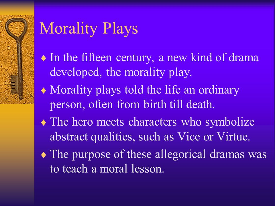 Morality Plays In the fifteen century, a new kind of drama developed, the morality play.