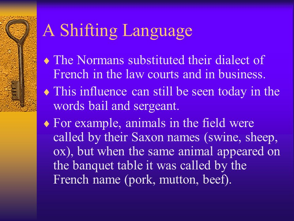 A Shifting Language The Normans substituted their dialect of French in the law courts and in business.