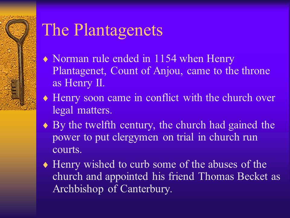 The Plantagenets Norman rule ended in 1154 when Henry Plantagenet, Count of Anjou, came to the throne as Henry II.