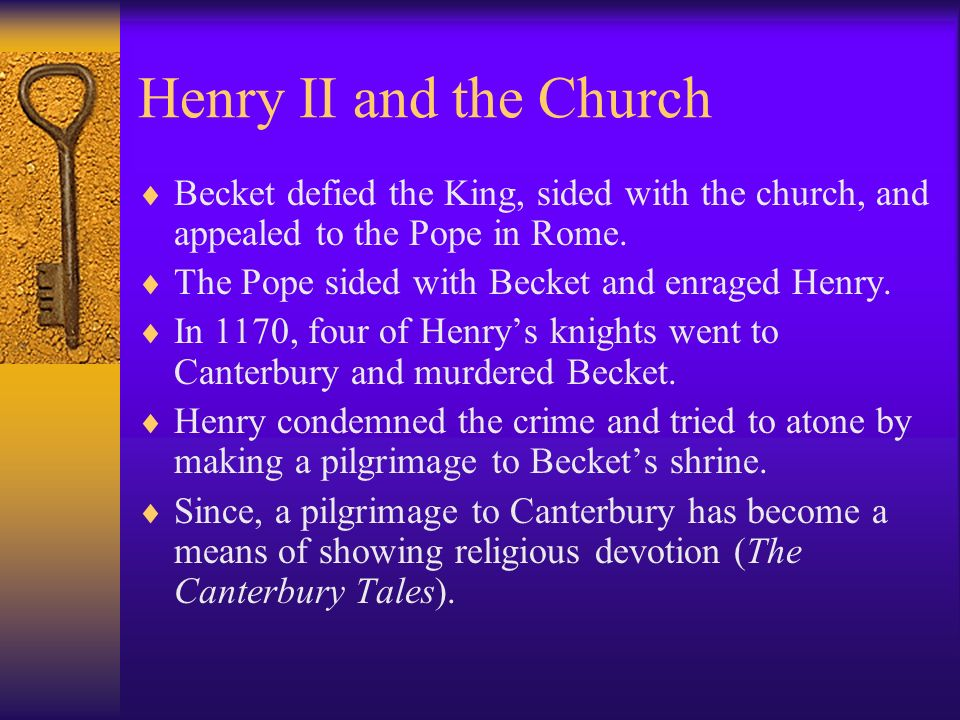 Henry II and the Church Becket defied the King, sided with the church, and appealed to the Pope in Rome.