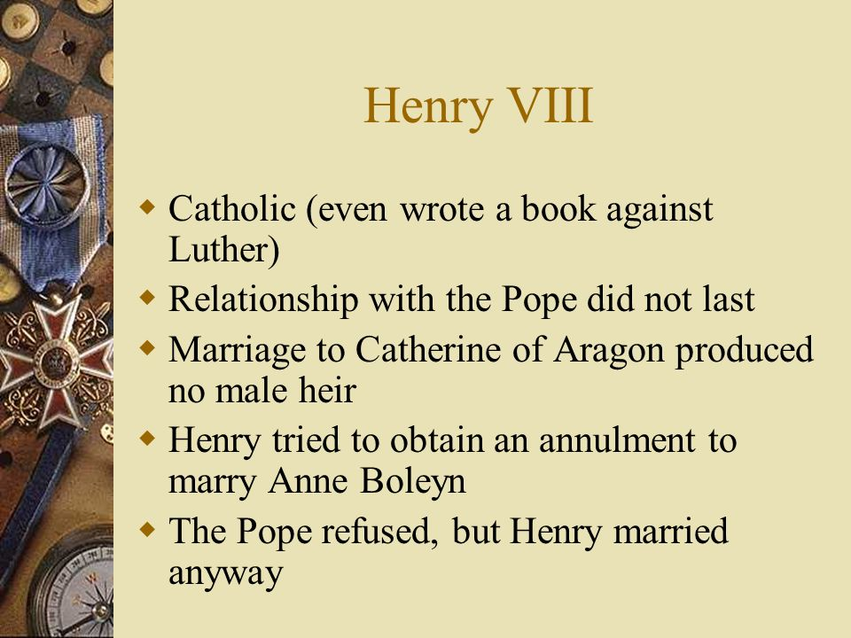 Henry VIII Catholic (even wrote a book against Luther)