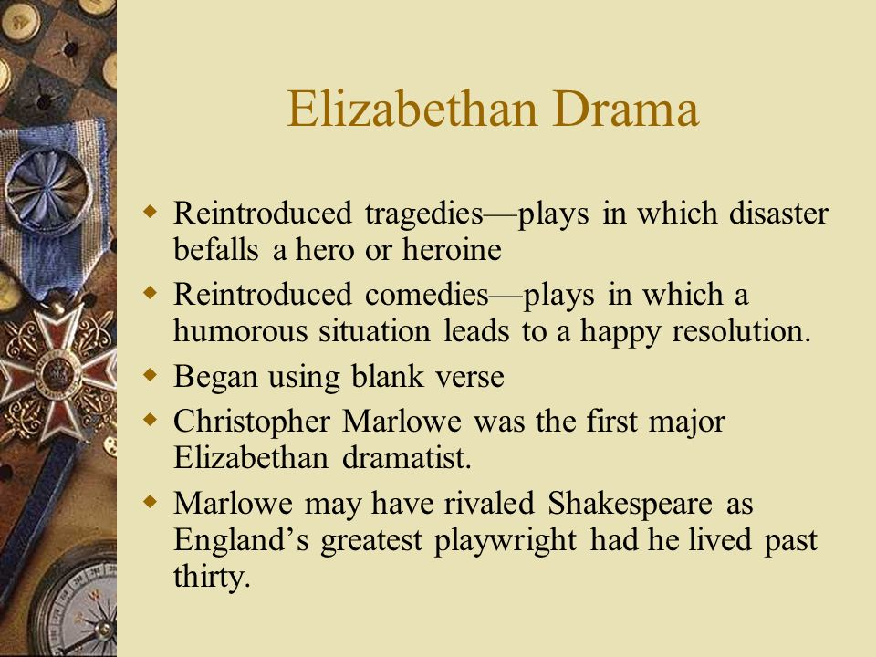 Elizabethan Drama Reintroduced tragedies—plays in which disaster befalls a hero or heroine.