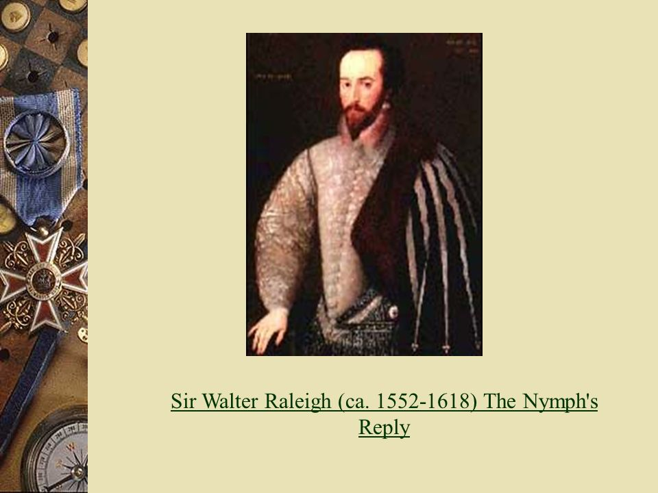 Sir Walter Raleigh (ca ) The Nymph s Reply