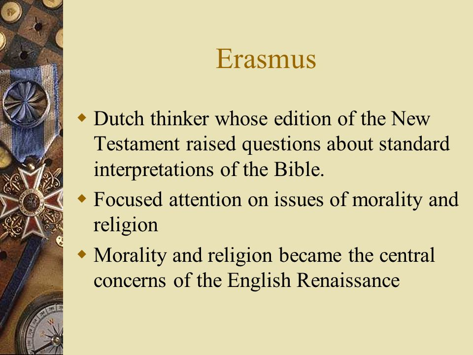 Erasmus Dutch thinker whose edition of the New Testament raised questions about standard interpretations of the Bible.
