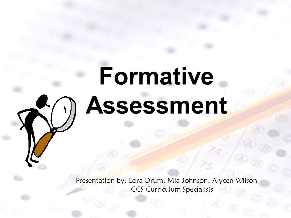 Formative Assessment Presentation by: Lora Drum, Mia Johnson, Alycen Wilson.