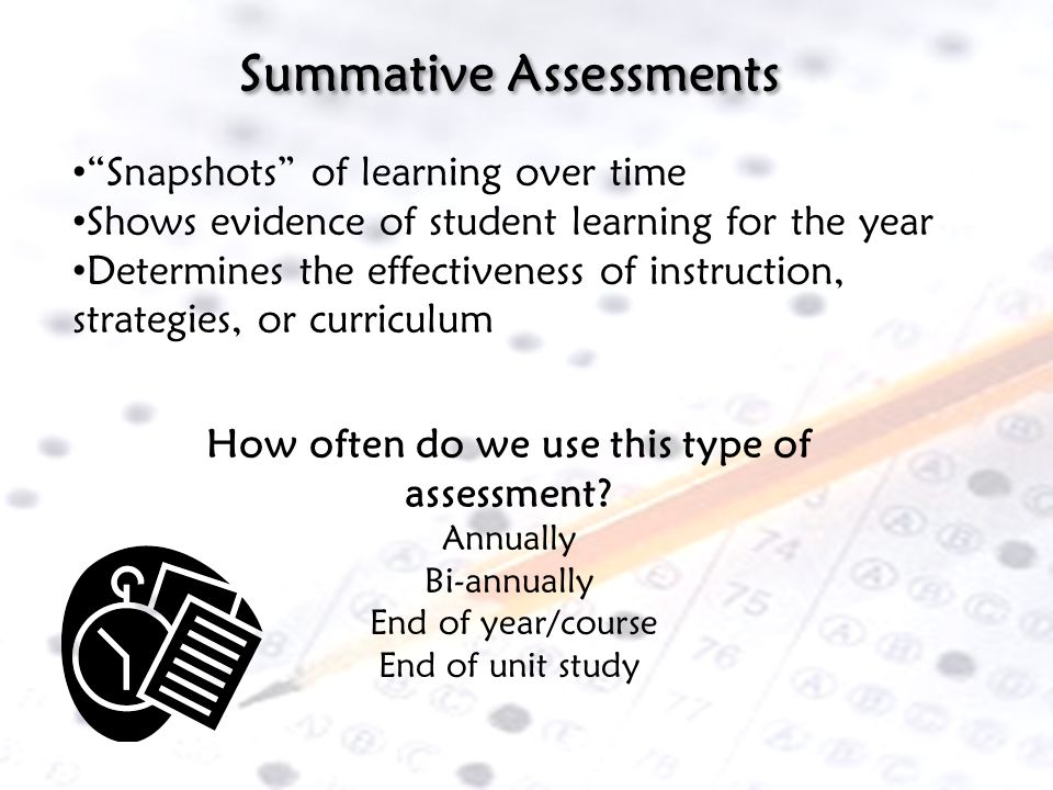 Summative Assessments How often do we use this type of assessment