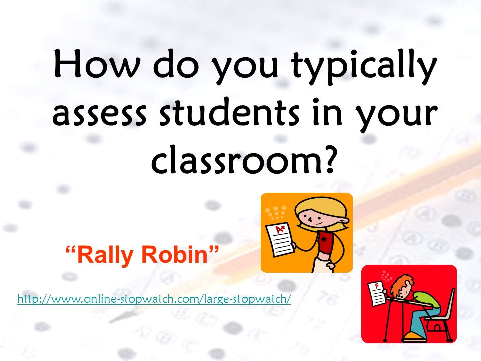 How do you typically assess students in your classroom