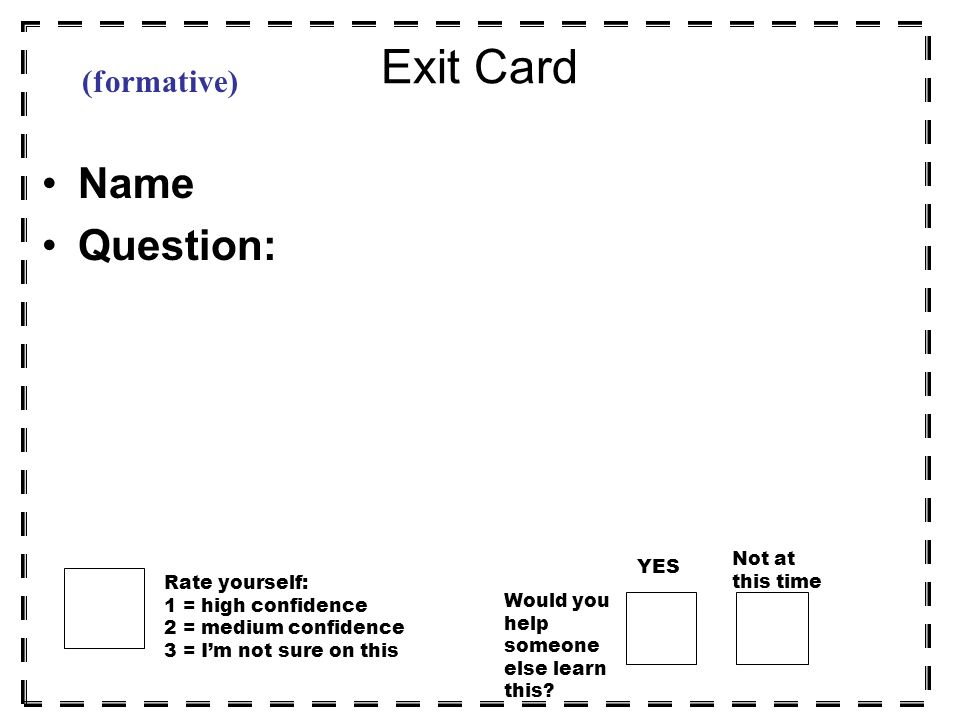 Exit Card Name Question: (formative) Not at this time YES