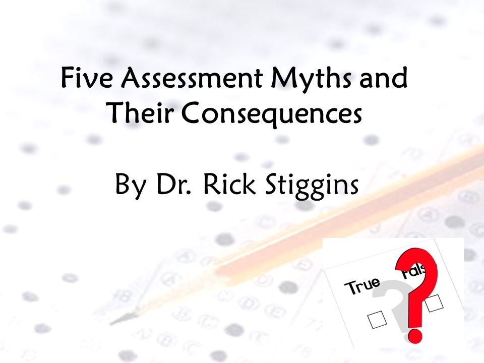 Five Assessment Myths and Their Consequences
