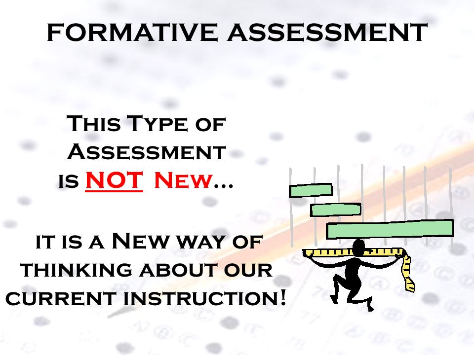 FORMATIVE ASSESSMENT This Type of Assessment is NOT New…