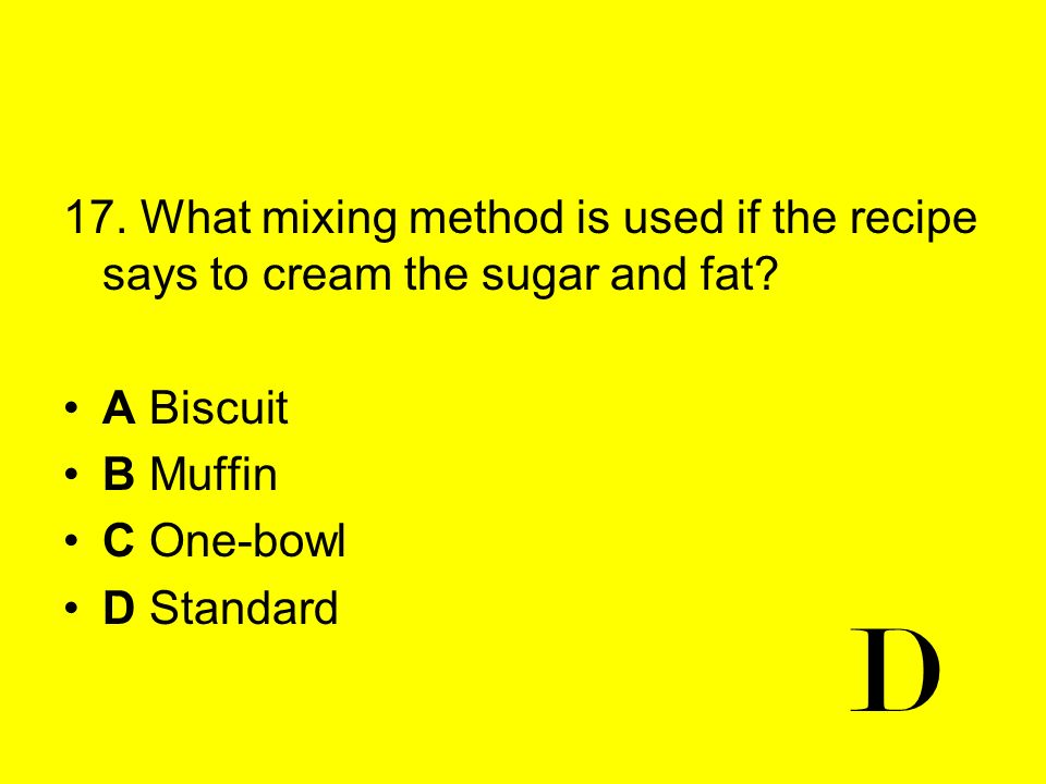 17. What mixing method is used if the recipe says to cream the sugar and fat