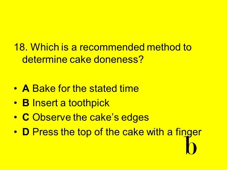 b 18. Which is a recommended method to determine cake doneness