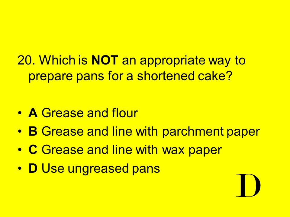 20. Which is NOT an appropriate way to prepare pans for a shortened cake