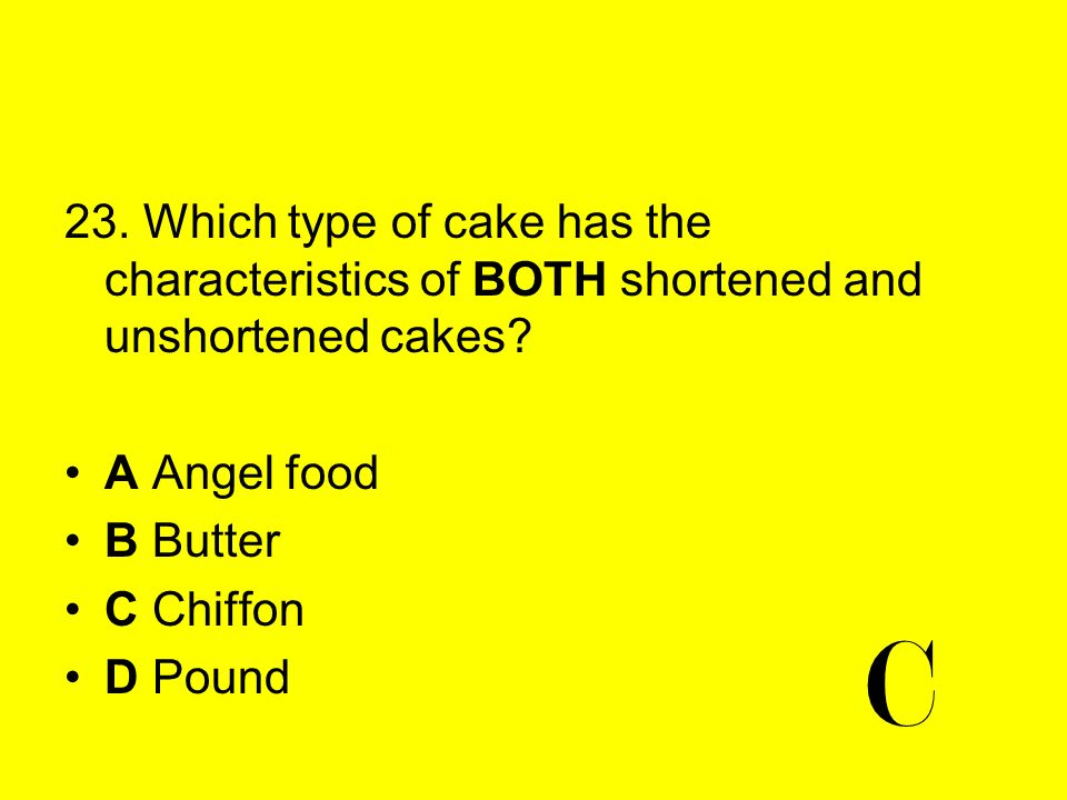23. Which type of cake has the characteristics of BOTH shortened and unshortened cakes