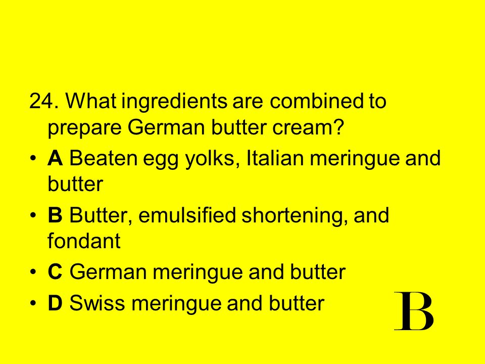 B 24. What ingredients are combined to prepare German butter cream