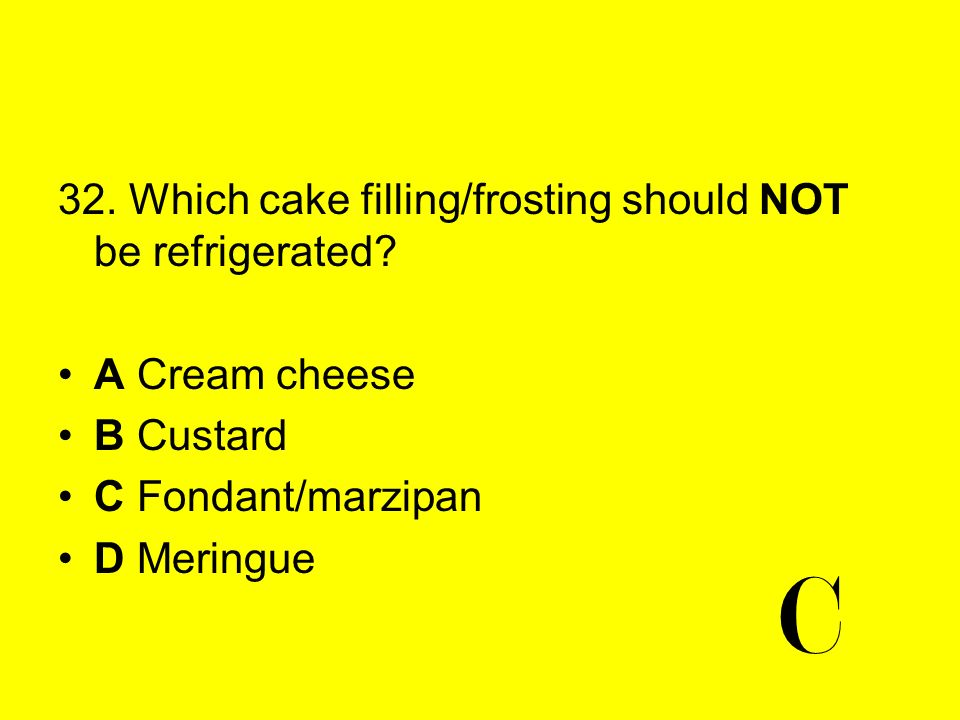 C 32. Which cake filling/frosting should NOT be refrigerated